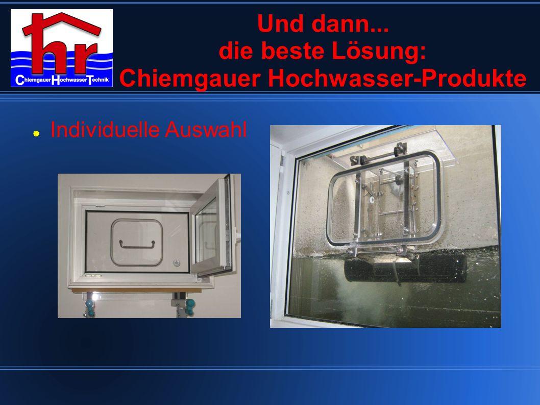 Und dann... die beste Lösung: Chiemgauer Hochwasser-Produkte Individuelle Auswahl