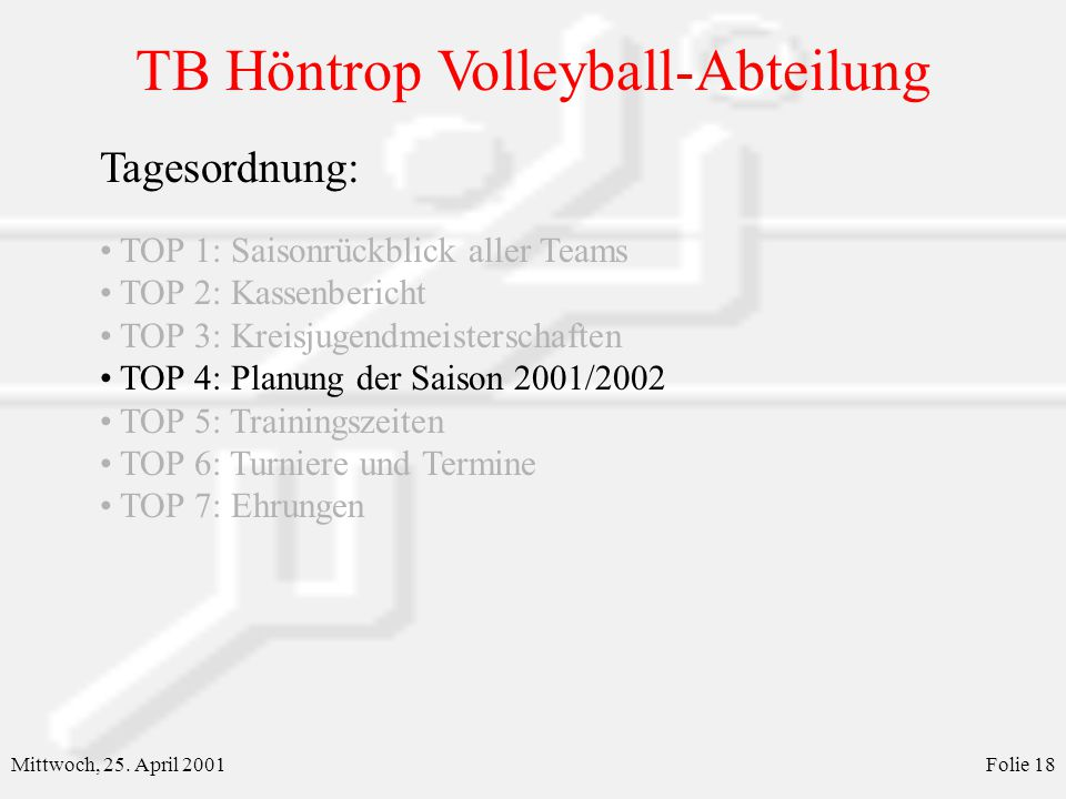 TB Höntrop Volleyball-Abteilung Mittwoch, 25. April 2001Folie 18 Tagesordnung: TOP 1: Saisonrückblick aller Teams TOP 2: Kassenbericht TOP 3: Kreisjug