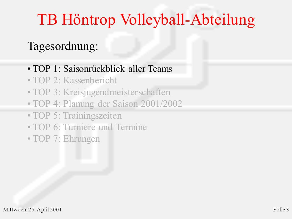 TB Höntrop Volleyball-Abteilung Mittwoch, 25. April 2001Folie 3 Tagesordnung: TOP 1: Saisonrückblick aller Teams TOP 2: Kassenbericht TOP 3: Kreisjuge