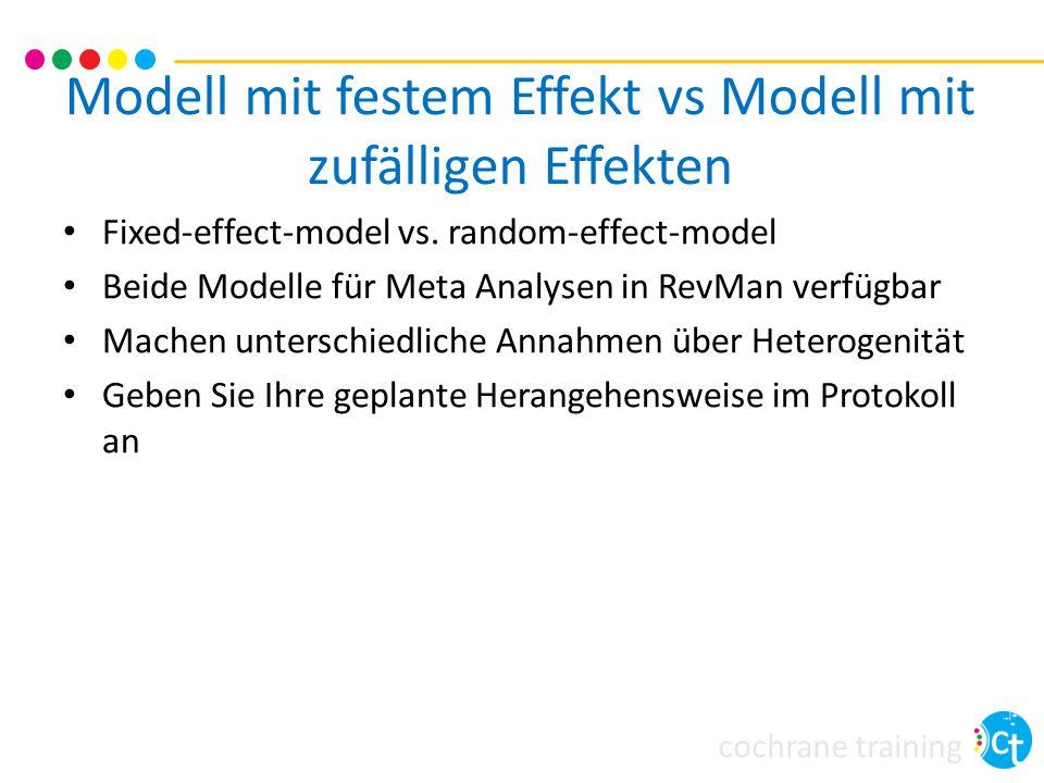 cochrane training Modell mit festem Effekt vs Modell mit zufälligen Effekten Fixed-effect-model vs. random-effect-model Beide Modelle für Meta Analyse