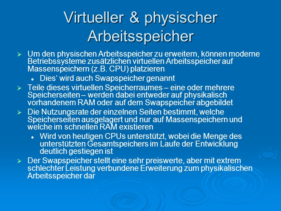 Virtueller & physischer Arbeitsspeicher   Um den physischen Arbeitsspeicher zu erweitern, können moderne Betriebssysteme zusätzlichen virtuellen Arb