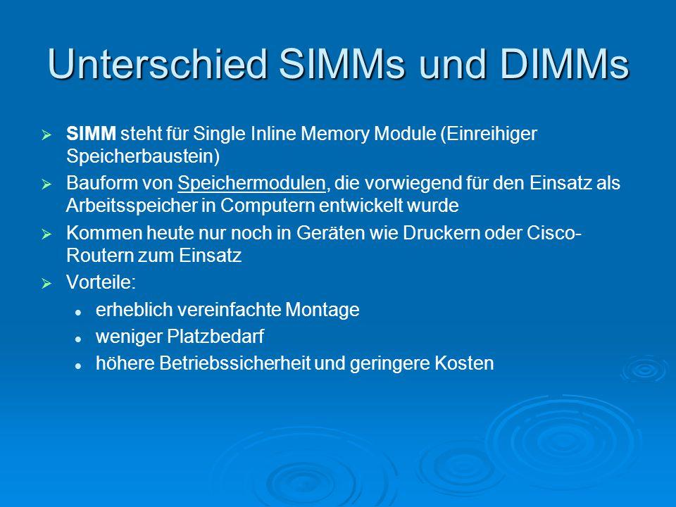 Unterschied SIMMs und DIMMs   SIMM steht für Single Inline Memory Module (Einreihiger Speicherbaustein)   Bauform von Speichermodulen, die vorwieg