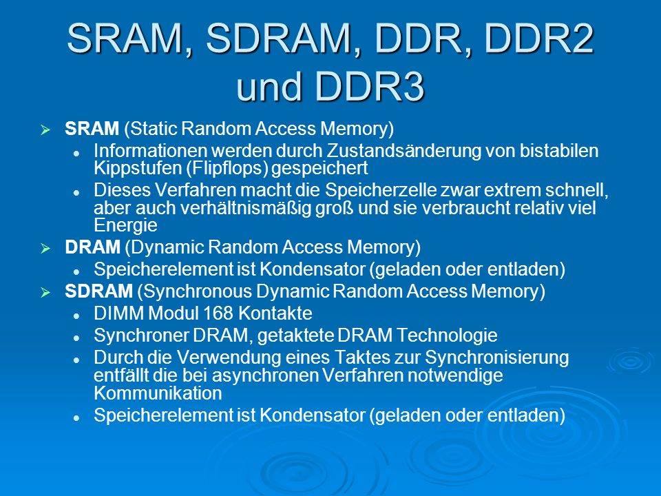 SRAM, SDRAM, DDR, DDR2 und DDR3   SRAM (Static Random Access Memory) Informationen werden durch Zustandsänderung von bistabilen Kippstufen (Flipflop
