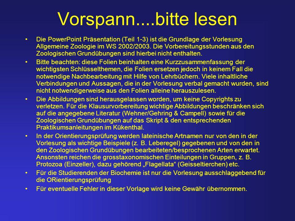 Vorspann....bitte lesen Die PowerPoint Präsentation (Teil 1-3) ist die Grundlage der Vorlesung Allgemeine Zoologie im WS 2002/2003. Die Vorbereitungss