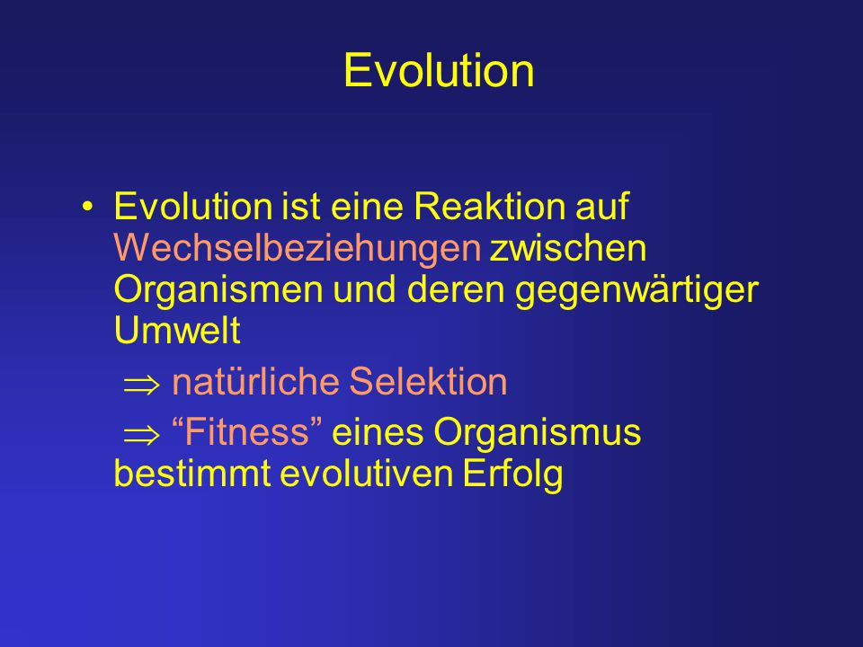 """Evolution Evolution ist eine Reaktion auf Wechselbeziehungen zwischen Organismen und deren gegenwärtiger Umwelt  natürliche Selektion  """"Fitness"""" ein"""