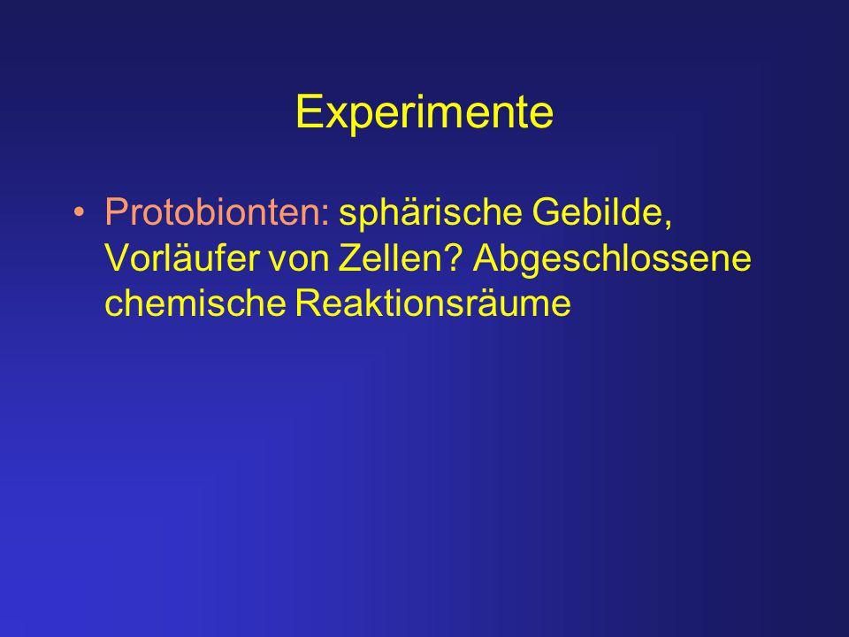Experimente Protobionten: sphärische Gebilde, Vorläufer von Zellen? Abgeschlossene chemische Reaktionsräume
