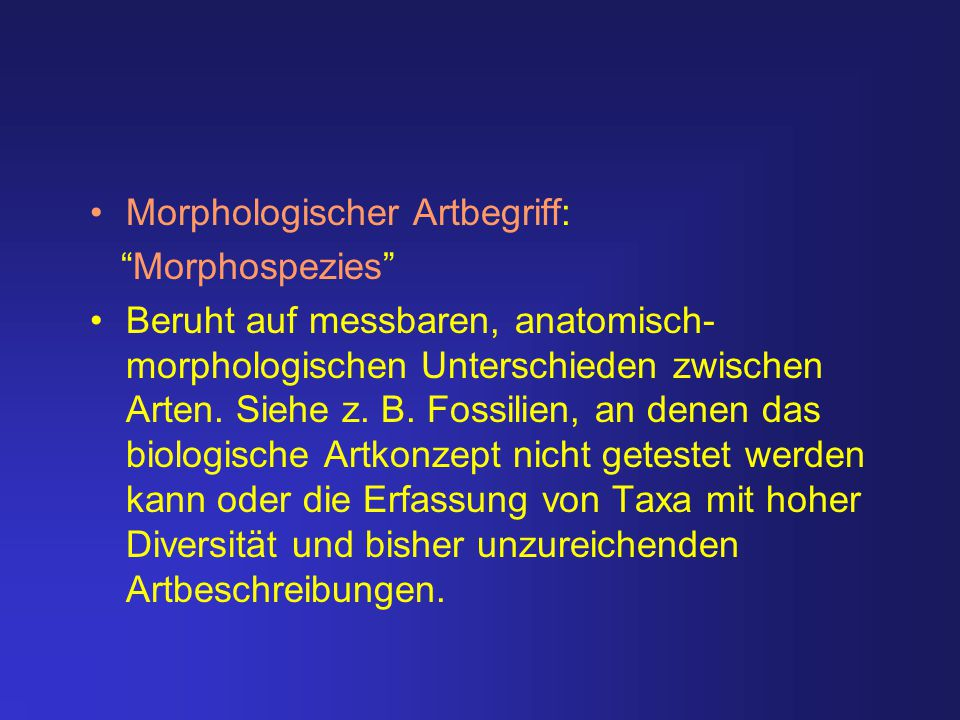 """Morphologischer Artbegriff: """"Morphospezies"""" Beruht auf messbaren, anatomisch- morphologischen Unterschieden zwischen Arten. Siehe z. B. Fossilien, an"""