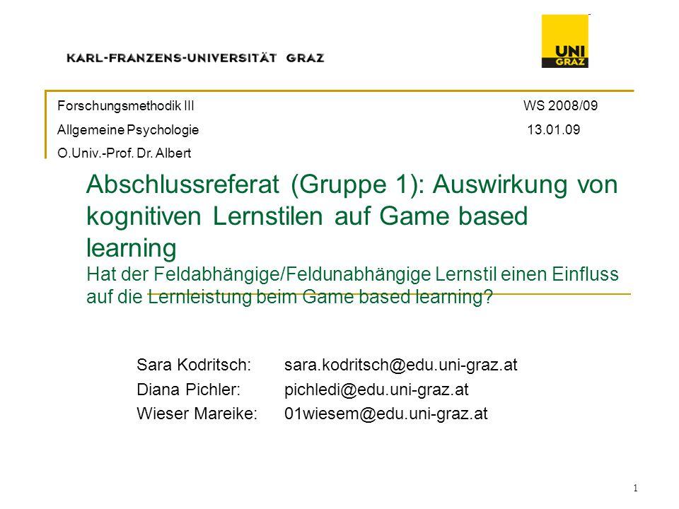 1 Abschlussreferat (Gruppe 1): Auswirkung von kognitiven Lernstilen auf Game based learning Hat der Feldabhängige/Feldunabhängige Lernstil einen Einfl