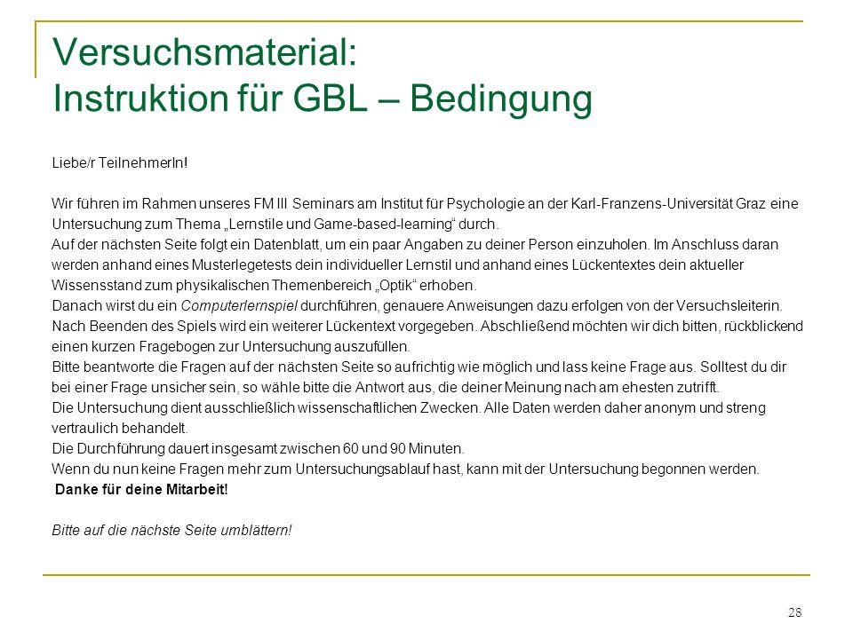 28 Versuchsmaterial: Instruktion für GBL – Bedingung Liebe/r TeilnehmerIn! Wir führen im Rahmen unseres FM III Seminars am Institut für Psychologie an