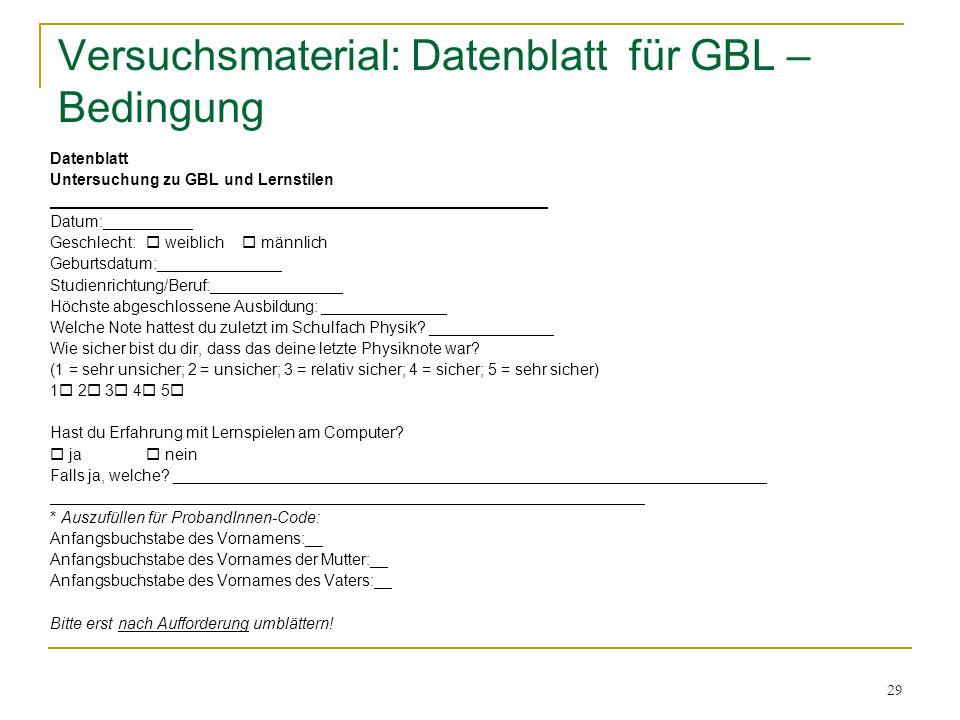 29 Versuchsmaterial: Datenblatt für GBL – Bedingung Datenblatt Untersuchung zu GBL und Lernstilen ____________________________________________________