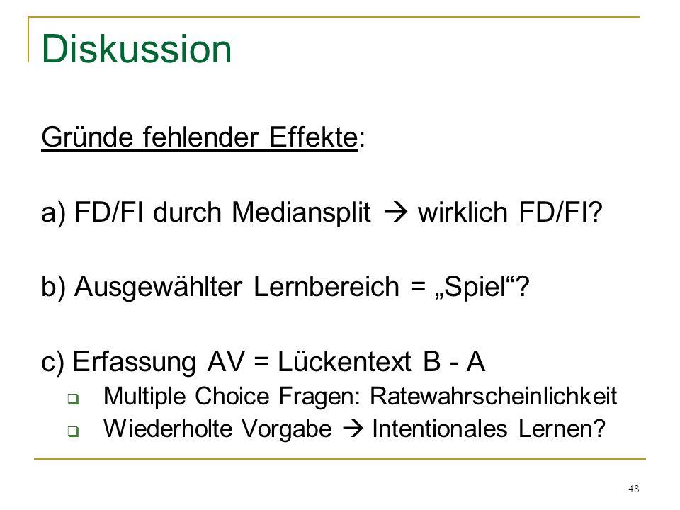 """48 Diskussion Gründe fehlender Effekte: a) FD/FI durch Mediansplit  wirklich FD/FI? b) Ausgewählter Lernbereich = """"Spiel""""? c) Erfassung AV = Lückente"""