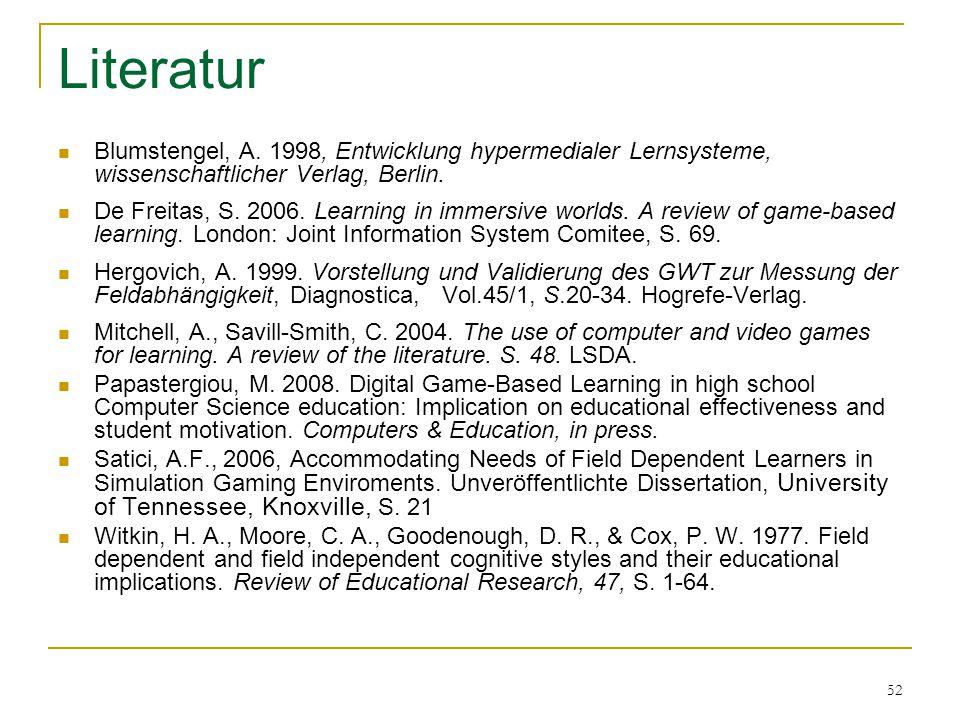 52 Literatur Blumstengel, A. 1998, Entwicklung hypermedialer Lernsysteme, wissenschaftlicher Verlag, Berlin. De Freitas, S. 2006. Learning in immersiv