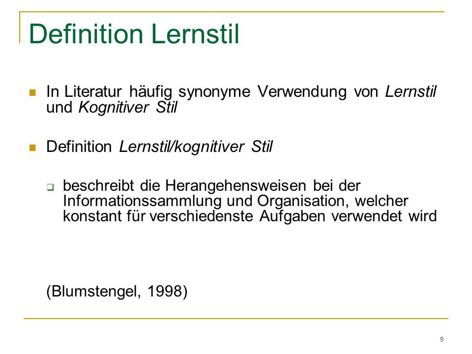 9 Definition Lernstil In Literatur häufig synonyme Verwendung von Lernstil und Kognitiver Stil Definition Lernstil/kognitiver Stil  beschreibt die He