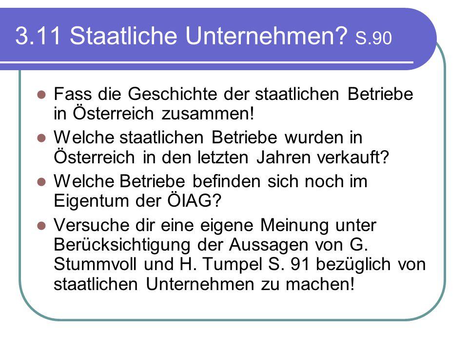 3.11 Staatliche Unternehmen? S.90 Fass die Geschichte der staatlichen Betriebe in Österreich zusammen! Welche staatlichen Betriebe wurden in Österreic