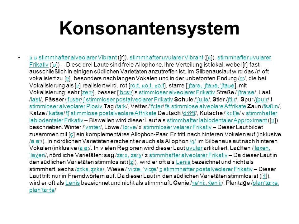 Konsonantensystem ʀ ʁ stimmhafter alveolarer Vibrant ([r]), stimmhafter uvularer Vibrant ([ ʀ ]), stimmhafter uvularer Frikativ ([ ʁ ]) – Diese drei L