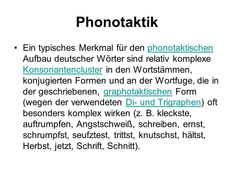 Phonotaktik Ein typisches Merkmal für den phonotaktischen Aufbau deutscher Wörter sind relativ komplexe Konsonantencluster in den Wortstämmen, konjugi