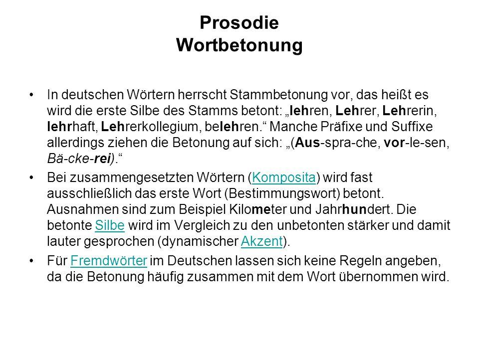 """Prosodie Wortbetonung In deutschen Wörtern herrscht Stammbetonung vor, das heißt es wird die erste Silbe des Stamms betont: """"lehren, Lehrer, Lehrerin,"""