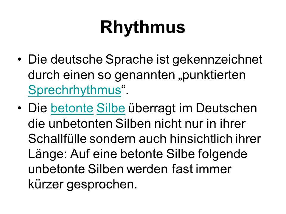 """Rhythmus Die deutsche Sprache ist gekennzeichnet durch einen so genannten """"punktierten Sprechrhythmus"""". Sprechrhythmus Die betonte Silbe überragt im D"""