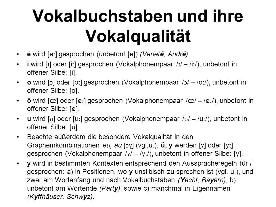 Vokalbuchstaben und ihre Vokalqualität é wird [e ː ] gesprochen (unbetont [e]) (Varieté, André). i wird [ ɪ ] oder [i ː ] gesprochen (Vokalphonempaar