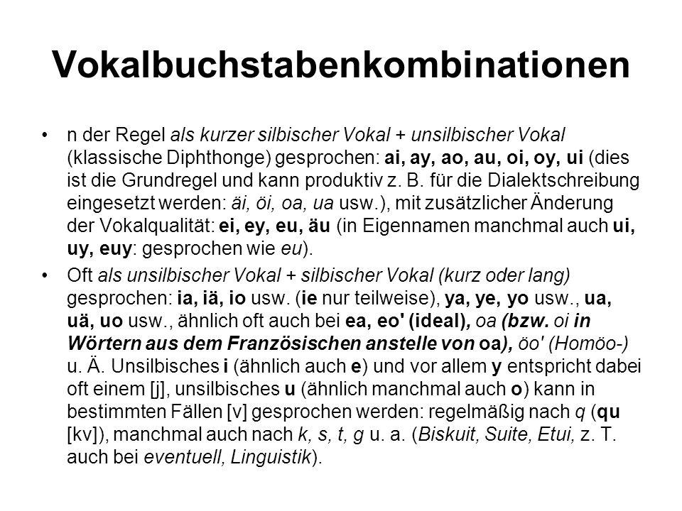 Vokalbuchstabenkombinationen n der Regel als kurzer silbischer Vokal + unsilbischer Vokal (klassische Diphthonge) gesprochen: ai, ay, ao, au, oi, oy,