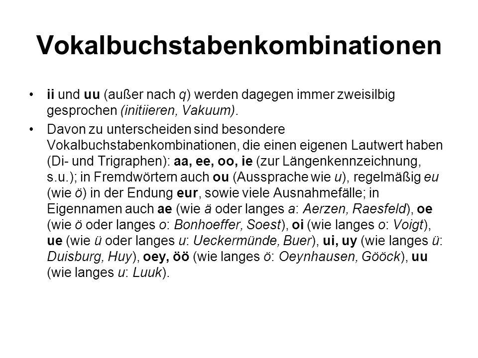 Vokalbuchstabenkombinationen ii und uu (außer nach q) werden dagegen immer zweisilbig gesprochen (initiieren, Vakuum). Davon zu unterscheiden sind bes
