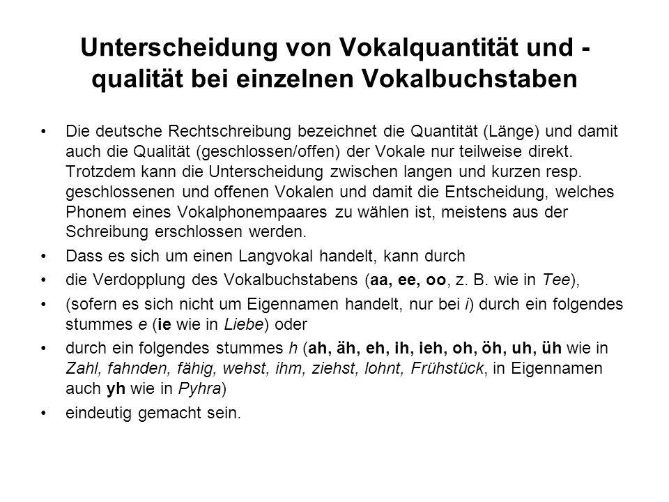 Unterscheidung von Vokalquantität und - qualität bei einzelnen Vokalbuchstaben Die deutsche Rechtschreibung bezeichnet die Quantität (Länge) und damit
