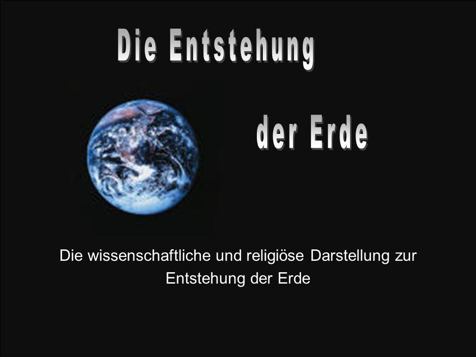Die wissenschaftliche und religiöse Darstellung zur Entstehung der Erde