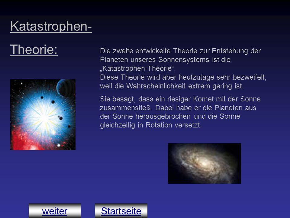 """Katastrophen- Theorie: D Die zweite entwickelte Theorie zur Entstehung der Planeten unseres Sonnensystems ist die """"Katastrophen-Theorie"""". Diese Theori"""