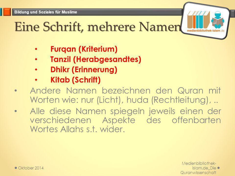 Bildung und Soziales für Muslime Eine Schrift, mehrere Namen Furqan (Kriterium) Tanzil (Herabgesandtes) Dhikr (Erinnerung) Kitab (Schrift) Andere Name