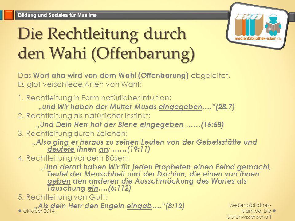 Bildung und Soziales für Muslime Die Rechtleitung durch den Wahi (Offenbarung) Das Wort aha wird von dem Wahi (Offenbarung) abgeleitet. Es gibt versch
