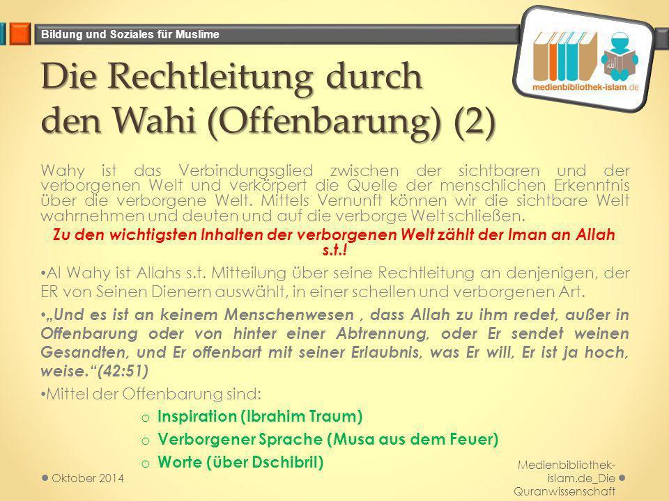 Bildung und Soziales für Muslime Die Rechtleitung durch den Wahi (Offenbarung) (2) Wahy ist das Verbindungsglied zwischen der sichtbaren und der verbo
