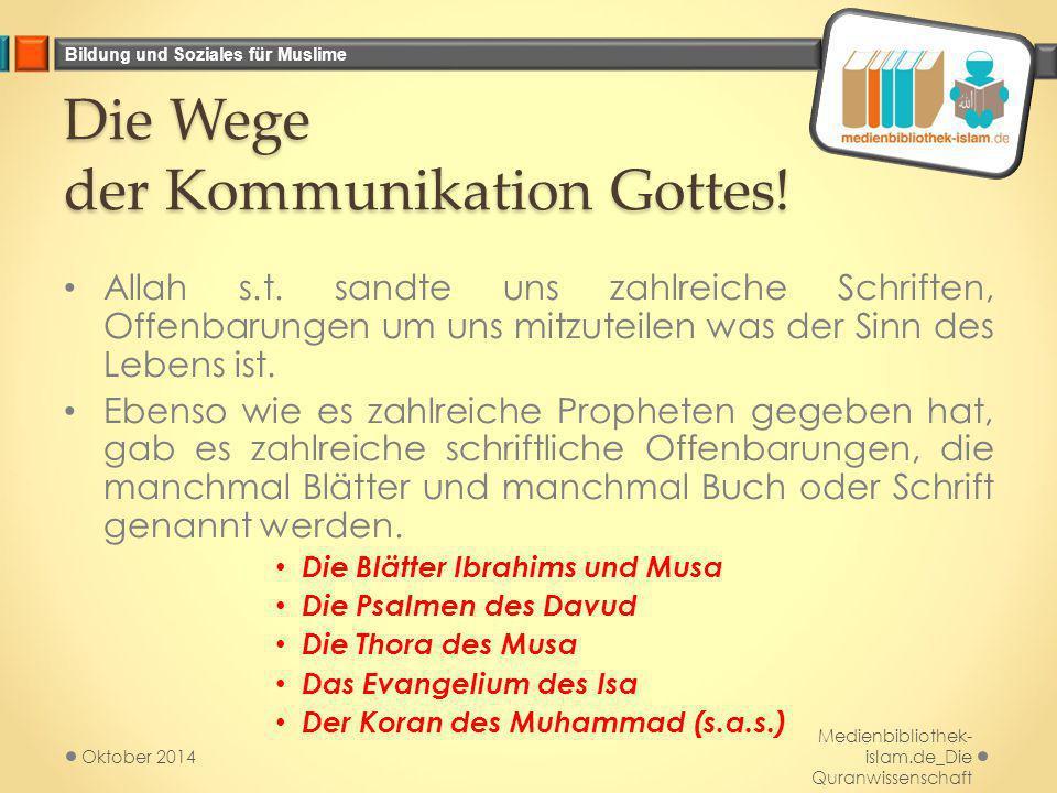 Bildung und Soziales für Muslime Die Wege der Kommunikation Gottes! Allah s.t. sandte uns zahlreiche Schriften, Offenbarungen um uns mitzuteilen was d