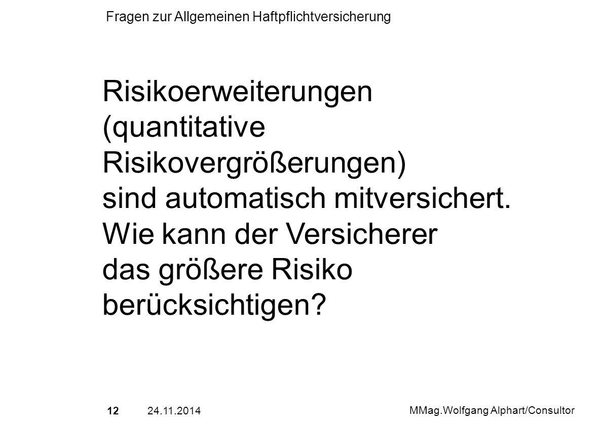 1224.11.2014 MMag.Wolfgang Alphart/Consultor Fragen zur Allgemeinen Haftpflichtversicherung Risikoerweiterungen (quantitative Risikovergrößerungen) si