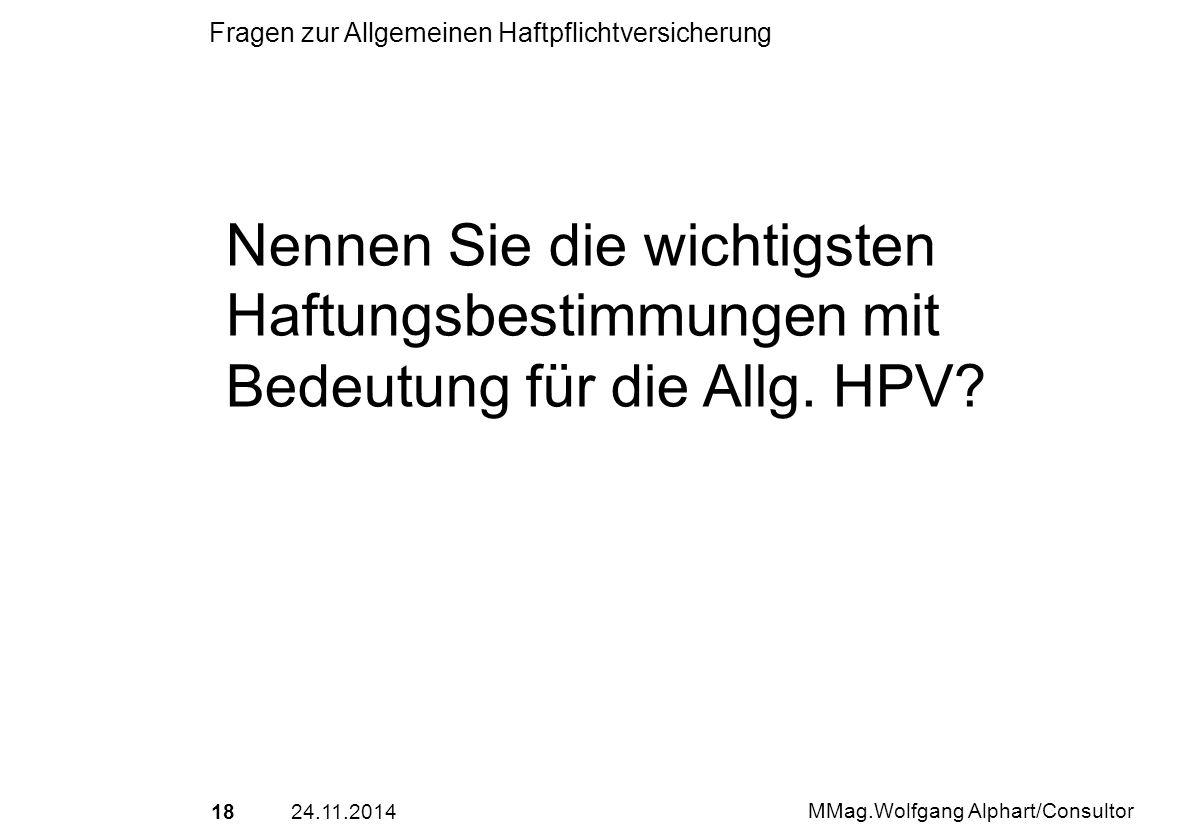 1824.11.2014 MMag.Wolfgang Alphart/Consultor Fragen zur Allgemeinen Haftpflichtversicherung Nennen Sie die wichtigsten Haftungsbestimmungen mit Bedeut