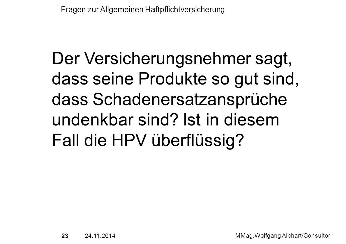 2324.11.2014 MMag.Wolfgang Alphart/Consultor Fragen zur Allgemeinen Haftpflichtversicherung Der Versicherungsnehmer sagt, dass seine Produkte so gut s