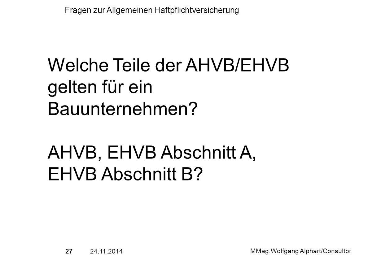 2724.11.2014 MMag.Wolfgang Alphart/Consultor Fragen zur Allgemeinen Haftpflichtversicherung Welche Teile der AHVB/EHVB gelten für ein Bauunternehmen?