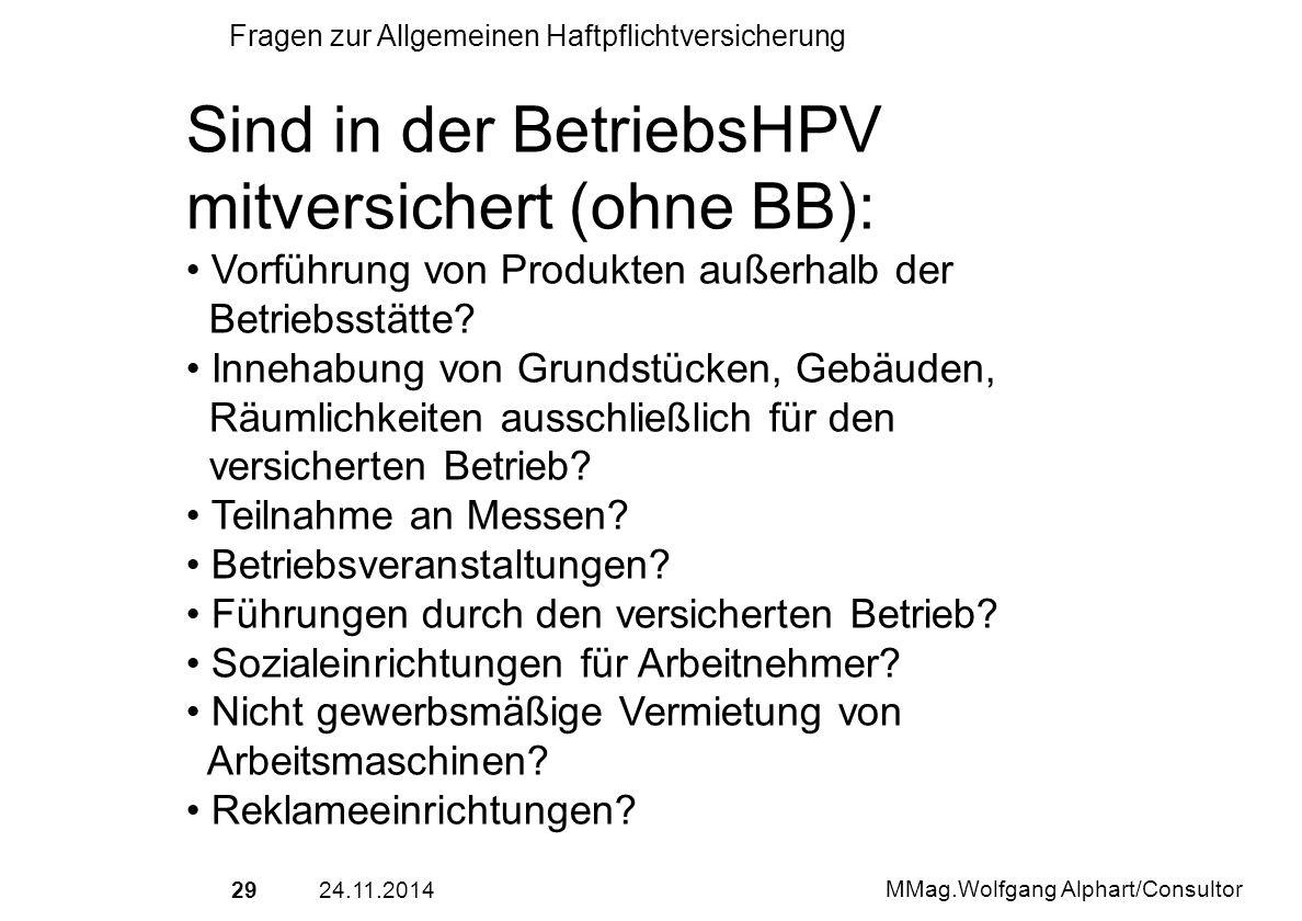 2924.11.2014 MMag.Wolfgang Alphart/Consultor Fragen zur Allgemeinen Haftpflichtversicherung Sind in der BetriebsHPV mitversichert (ohne BB): Vorführun