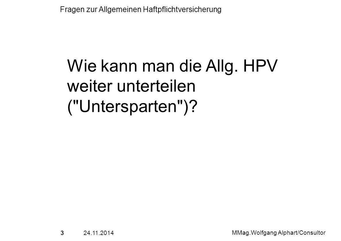 424.11.2014 MMag.Wolfgang Alphart/Consultor Fragen zur Allgemeinen Haftpflichtversicherung Welche drei Risikobereiche eines Betriebes deckt die Betriebs HPV gemäß AHVB/EHVB ab?