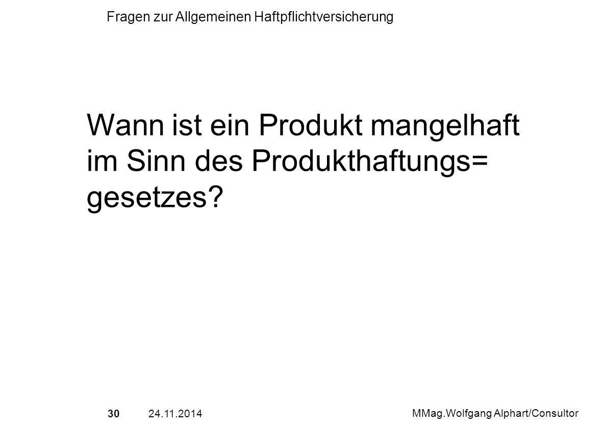 3024.11.2014 MMag.Wolfgang Alphart/Consultor Fragen zur Allgemeinen Haftpflichtversicherung Wann ist ein Produkt mangelhaft im Sinn des Produkthaftung