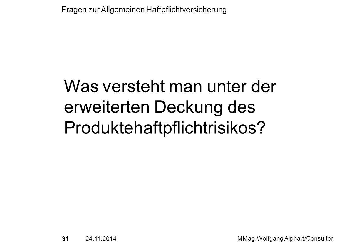 3124.11.2014 MMag.Wolfgang Alphart/Consultor Fragen zur Allgemeinen Haftpflichtversicherung Was versteht man unter der erweiterten Deckung des Produkt