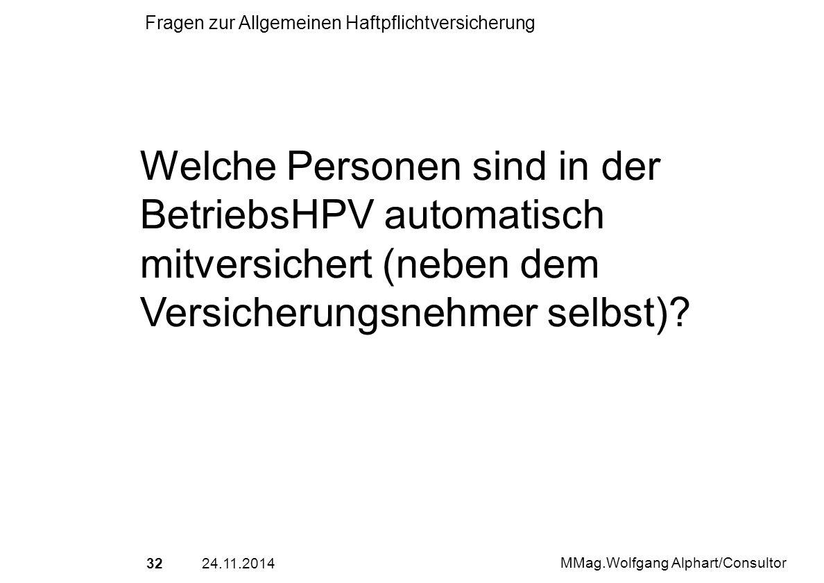 3224.11.2014 MMag.Wolfgang Alphart/Consultor Fragen zur Allgemeinen Haftpflichtversicherung Welche Personen sind in der BetriebsHPV automatisch mitver