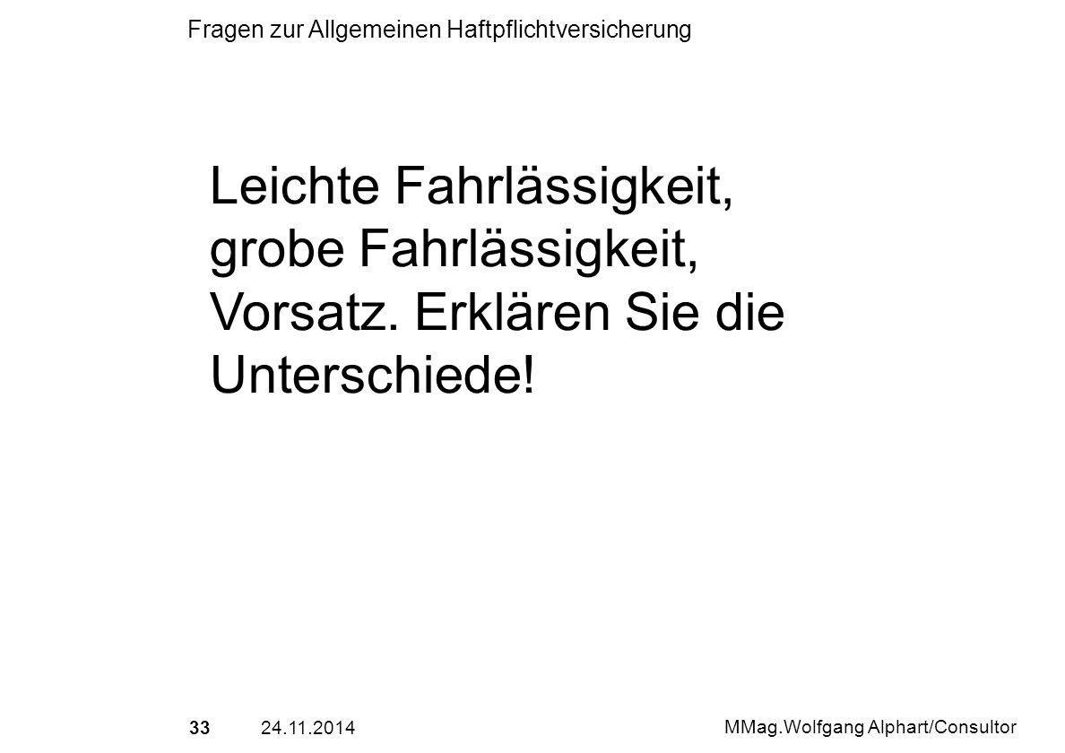3324.11.2014 MMag.Wolfgang Alphart/Consultor Fragen zur Allgemeinen Haftpflichtversicherung Leichte Fahrlässigkeit, grobe Fahrlässigkeit, Vorsatz. Erk