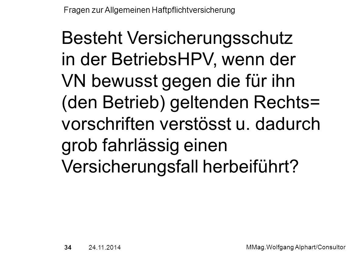 3424.11.2014 MMag.Wolfgang Alphart/Consultor Fragen zur Allgemeinen Haftpflichtversicherung Besteht Versicherungsschutz in der BetriebsHPV, wenn der V