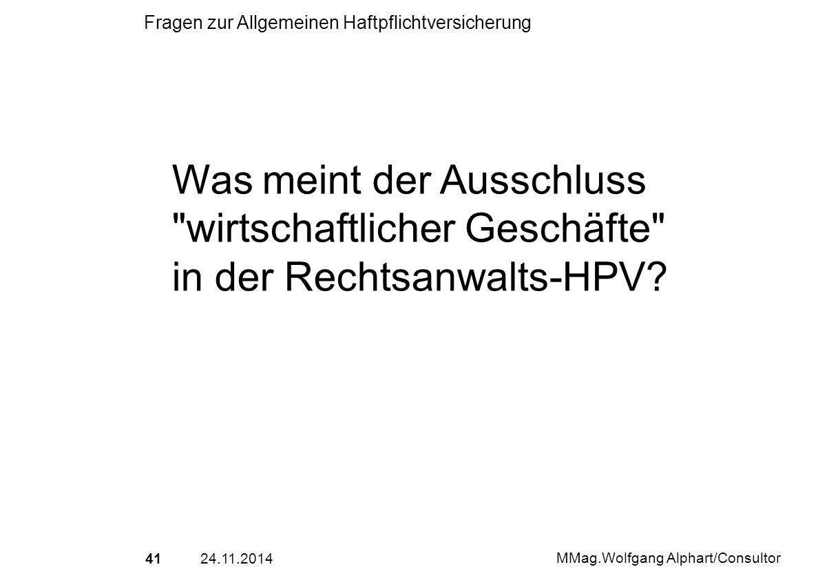 4124.11.2014 MMag.Wolfgang Alphart/Consultor Fragen zur Allgemeinen Haftpflichtversicherung Was meint der Ausschluss