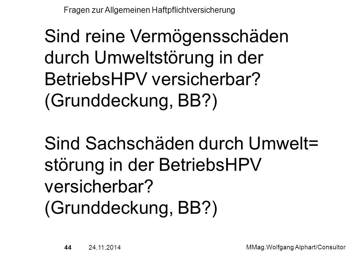 4424.11.2014 MMag.Wolfgang Alphart/Consultor Fragen zur Allgemeinen Haftpflichtversicherung Sind reine Vermögensschäden durch Umweltstörung in der Bet