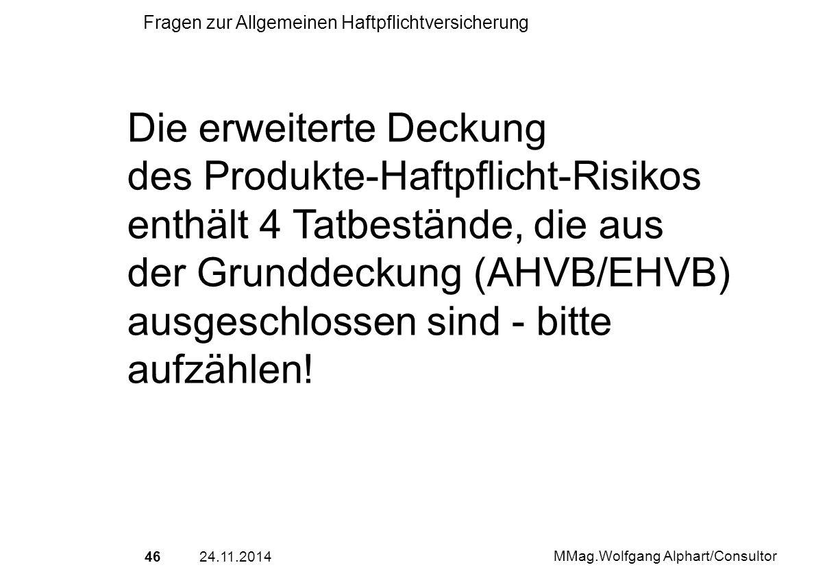 4624.11.2014 MMag.Wolfgang Alphart/Consultor Fragen zur Allgemeinen Haftpflichtversicherung Die erweiterte Deckung des Produkte-Haftpflicht-Risikos en