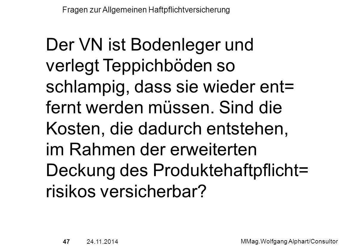 4724.11.2014 MMag.Wolfgang Alphart/Consultor Fragen zur Allgemeinen Haftpflichtversicherung Der VN ist Bodenleger und verlegt Teppichböden so schlampi