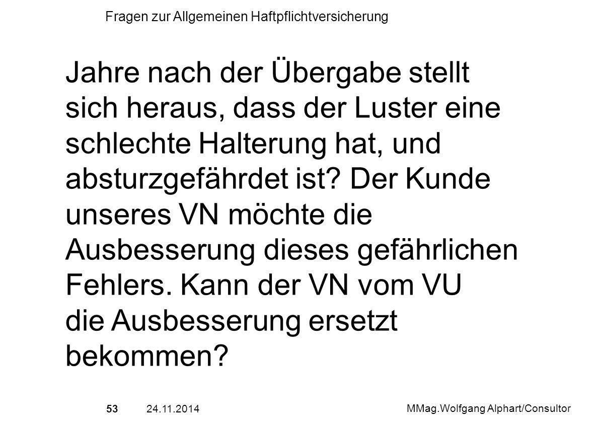5324.11.2014 MMag.Wolfgang Alphart/Consultor Fragen zur Allgemeinen Haftpflichtversicherung Jahre nach der Übergabe stellt sich heraus, dass der Luste