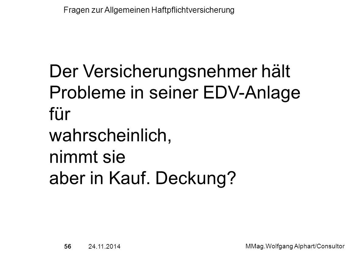 5624.11.2014 MMag.Wolfgang Alphart/Consultor Fragen zur Allgemeinen Haftpflichtversicherung Der Versicherungsnehmer hält Probleme in seiner EDV-Anlage
