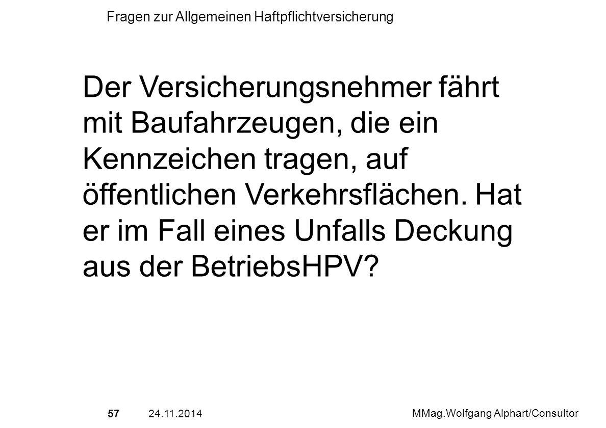 5724.11.2014 MMag.Wolfgang Alphart/Consultor Fragen zur Allgemeinen Haftpflichtversicherung Der Versicherungsnehmer fährt mit Baufahrzeugen, die ein K